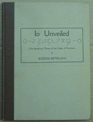 Io Unveiled. The Brydlovan Theory of the Origin of Numbers. Sacred Geometry, Bozena BRÝDLOVA