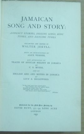 Jamaican Song and Story: Annancy Stories, Digging Sings, Ring Tunes, and Dancing Tunes, and Appendices on Traces of African Melody in Jamaica and on English Airs and Motifs in Jamaica.