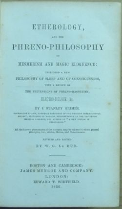 Etherology, and the Phreno-Philosophy of Mesmerism and Magic Eloquence: Including a New Philosophy of Sleep and of Consciousness, with a Review of the Pretensions of Phreno-Magnetism, Electro-biology, &c.