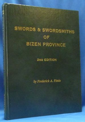 Swords & Swordsmiths of Bizen Province. Frederick A. FIMIO, Gordon L. Robson, Inscribed and