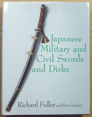 Japanese Military and Civil Swords and Dirks. Richard FULLER, Ron Gregory