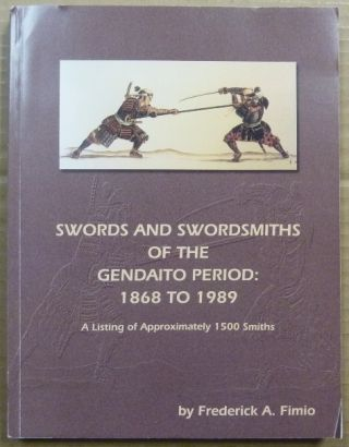 Swords & Swordsmiths of the Gendaito Period: 1868 to 1989. A Listing of Approximately 1500...