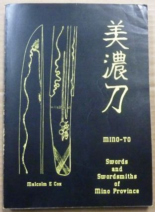 Mino-To: Swords and Swordsmiths of Mino Province and Mino-To Supplement. Malcolm E. COX
