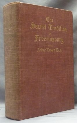 The Secret Tradition in Freemasonry. Arthur Edward WAITE