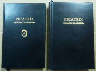 Picatrix. The Goal of the Wise [ Ghayat Al-Hakim ] Two volumes, Limited edition; Volume I: Containing the Book I and Book II of the Ghayat al-Hakim, here translated into English for the first time, AND Volume II: containing the Book III and Book IV of the Ghayat al-Hakim, here translated into English for the first time