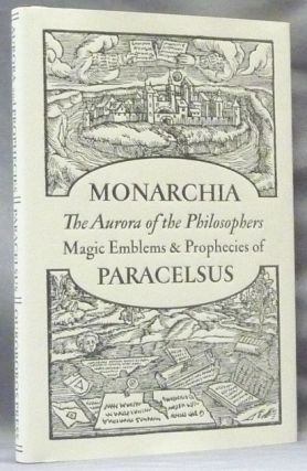 Monarchia of Paracelsus. [ The Aurora of the Philosophers, Magic Emblems & Prophecies of...