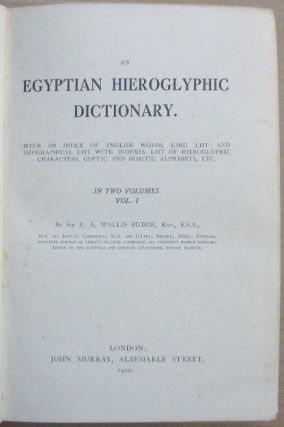 An Egyptian Hieroglyphic Dictionary ( Two volumes ); ( with an Index of English words, King list and Geographical list with indexes. List of Hieroglyphic Characters, Coptic and Semitic Alphabets, etc