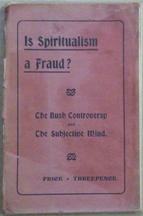 Is Spiritualism a Fraud? The Bush Controversy and The Subjective Mind. ANONYMOUS, Eldred ? HALLAS