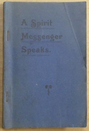 A Spirit Messenger Speaks. Mrs. - medium - inscribed FILLMORE, Mary E. Fearn