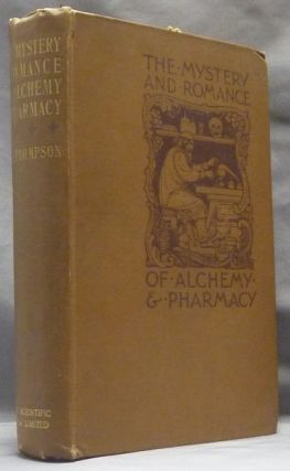 The Mystery and Romance of Alchemy & Pharmacy. C. J. S. THOMPSON, Charles John Samuel Thompson