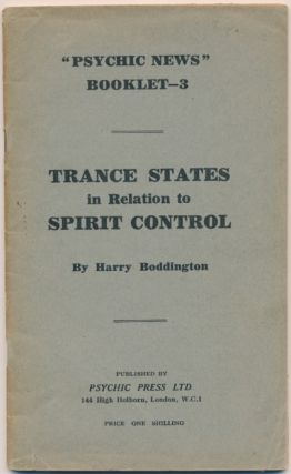 "Trance States in Relation to Spirit Control. ""Psychic News"" Booklet 3. Harry BODDINGTON"
