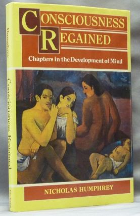 Consciousness Regained: Chapters in the Development of Mind. Consciousness, Nicholas - Inscribed...