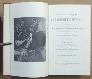 A Suggestive Inquiry into the Hermetic Mystery, with a Dissertation on the More Celebrated of the Alchemical Philosophers, being an Attempt towards the Recovery of the Ancient Experiment of Nature.