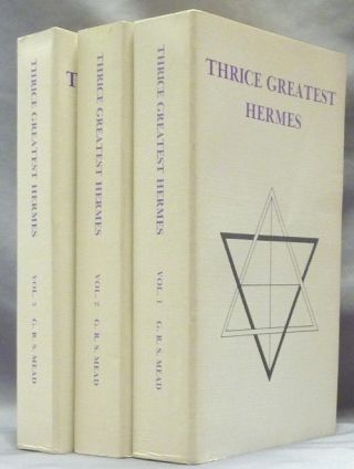 Thrice Greatest Hermes. Studies In Hellenistic Theosophy And Gnosis Being a translation of the...