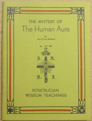 The Mystery of the Human Aura. Dr. George Winslow PLUMMER, One of the Brethren