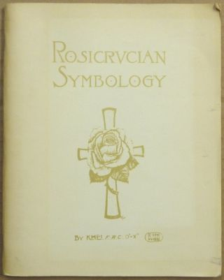 Rosicrucian Symbology; A Treatise wherein the Discerning Ones will find the Elements of...