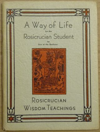 A Way of Life for the Rosicrucian Student (Rosicrucian Wisdom Teachings). Dr. George Winslow...