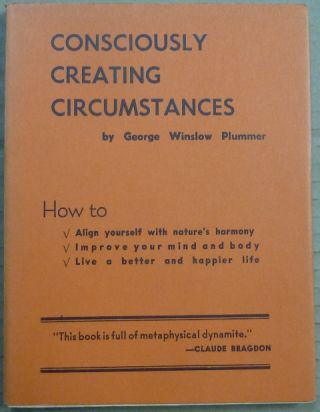 Consciously Creating Circumstances. Dr. George Winslow PLUMMER