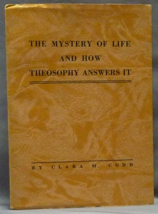 The Mystery of Life and How Theosophy Answers it. Theosophy, Clara M. CODD
