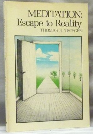 Meditation: Escape to Reality. Christian Meditation, Thomas H. TROEGER