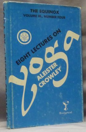 Eight Lectures on Yoga. The Equinox Volume III, Number Four. Aleister CROWLEY, Israel Regardie