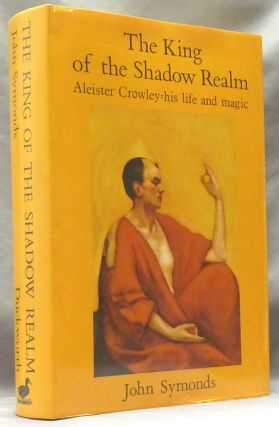 The King of the Shadow Realm. Aleister Crowley, his Life and Magic. John SYMONDS, Aleister...