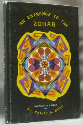 An Entrance to the Zohar, The Key to the Portals of Jewish Mysticism. Compiled and, Dr. Philip S....
