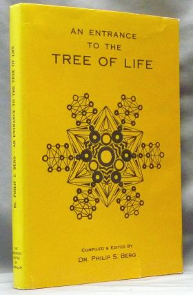 An Entrance to the Tree of Life. Philip S. - Compiled and BERG, Rabbi Yehuda ASHLAG
