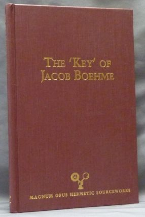 The 'Key' of Jacob Boehme, with an Illustration of the Deep Principles of Jacob Behmen; Magnum...