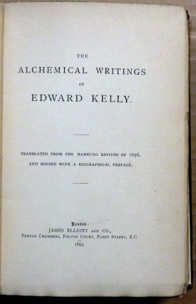 The Alchemical Writings of Edward Kelly. The Englishman's Excellent Treatises on the Philosopher's Stone, together with The Theatre of Terrestrial Astronomy.