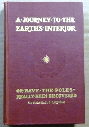 A Journey to the Earth's Interior, Or, Have the Poles Really Been Discovered. Hollow Earth...