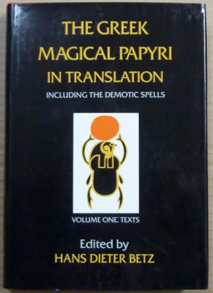 The Greek Magical Papyri in Translation. Including the Demotic Spells. Volume 1: Texts,...