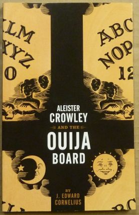 Aleister Crowley and the Ouija Board. Aleister related works CROWLEY, J. Edward Cornelius, Jerry...