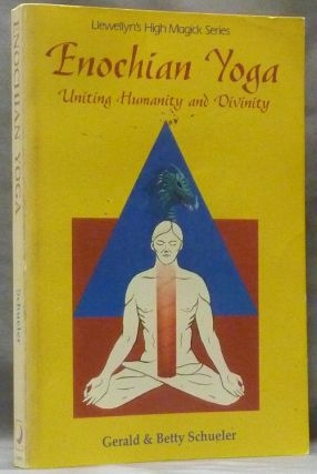 Enochian Yoga. Uniting Humanity and Divinity. Gerald J. SCHUELER, Betty