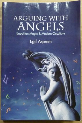 Arguing with Angels: Enochian Magic and Modern Occulture. John Dee, Egil ASPREM
