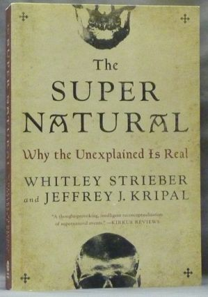 The Super Natural, Why the Unexplained Is Real. Supernatural, Whitley STRIEBER, Jeffrey J. Kripal