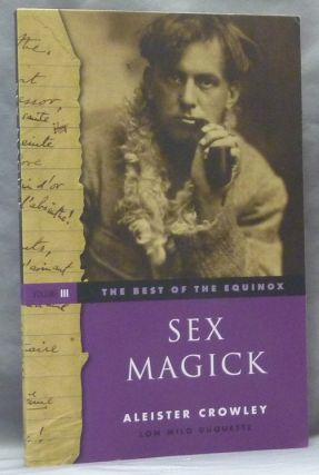 The Best of the Equinox, Volume III: Sex Magick. Aleister CROWLEY, Lon Milo Duquette
