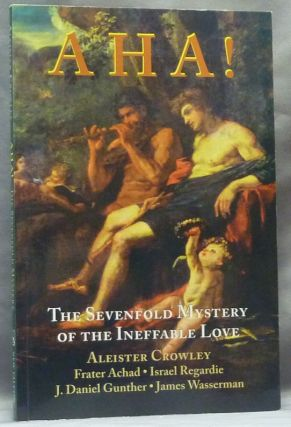 AHA! The Sevenfold Mystery of the Ineffable Love [ being Liber CCXLII ]. Aleister. With...
