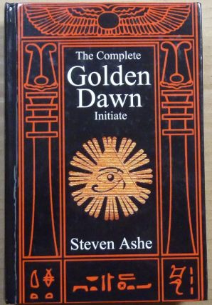 The Complete Golden Dawn Inititate. Steven ASHE, Inscribed
