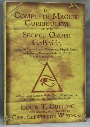 The Complete Magick Curriculum of the Secret Order G.'. B .'. G.'. Being the Entire Study...