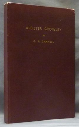 Aleister Crowley: The Man: The Mage: The Poet. Charles Richard CAMMELL