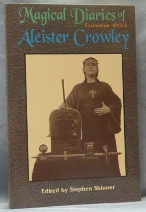 The Magical Diaries of Aleister Crowley. Tunisia, 1923. Aleister CROWLEY, Stephen Skinner
