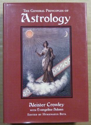 The General Principles of Astrology. with Evangeline Adams, Hymenaeus Beta