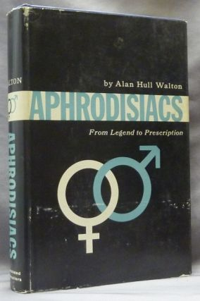 Aphrodisiacs: From Legend to Prescription. A Study of Aphrodisiacs Throughout the Ages, with...