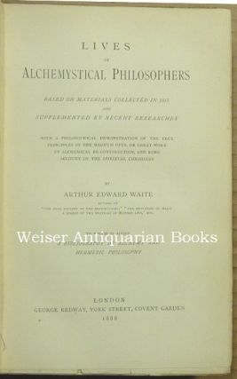 Lives of Alchemystical Philosophers. Based on Materials Collected in 1815 and Supplemented by Recent Researches with a Philosophical Demonstration of the True Principles of the Magnum Opus or Great Work of Alchemical Re-Construction and some Account of Spiritual Chemistry.