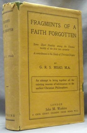 Fragments of a Faith Forgotten; Some Short Sketches among the Gnostics mainly of the first two...