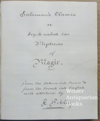 Solomon's Clavis or Key to Unlock the Mysteries of Magic; From the Hebrew into French & From the French into English with Additions by E. Sibley