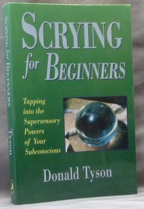 Scrying for Beginners; Tapping into the Supersensory Powers of Your Subconscious. Donald TYSON