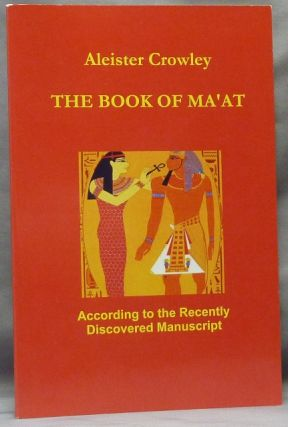The Book of Ma'at. According to the Recently Discovered Manuscript. Aleister - related works CROWLEY