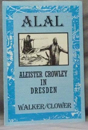 ALAL. Chronicle One. Aleister Crowley in Dresden. Brian WALKER, Paul Clower
